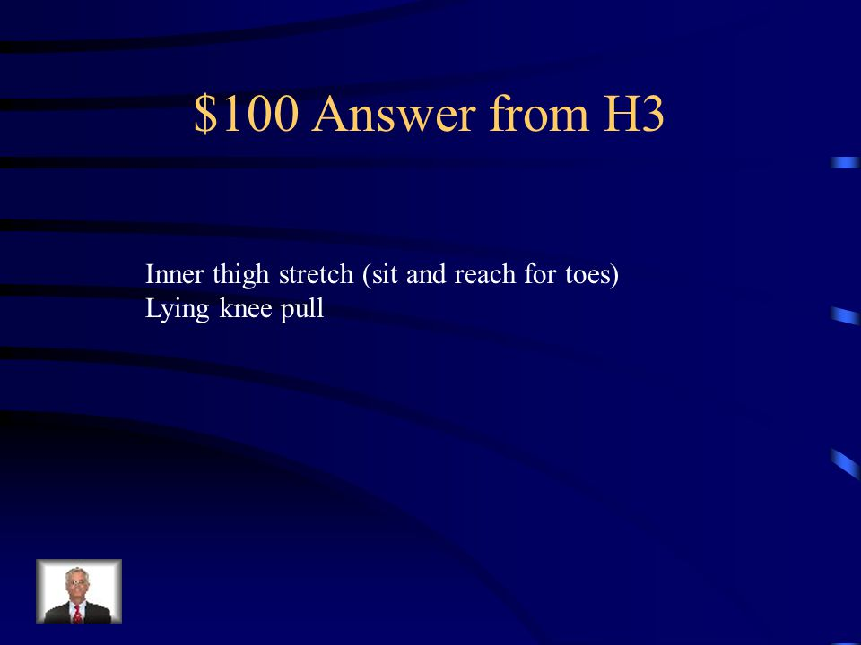 $100 Question from H3 What are some stretch s that will increase flexibility?
