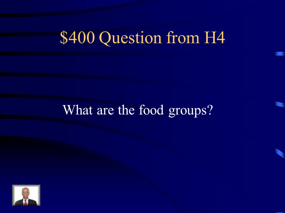 $400 Question from H4 What are the food groups?