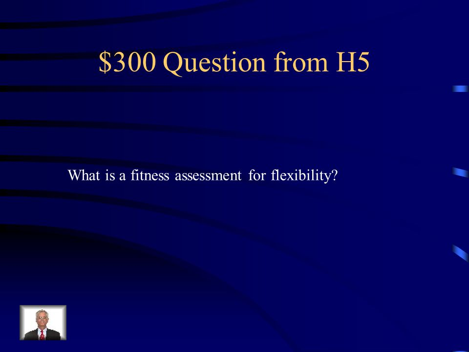 $300 Question from H5 What is a fitness assessment for flexibility?