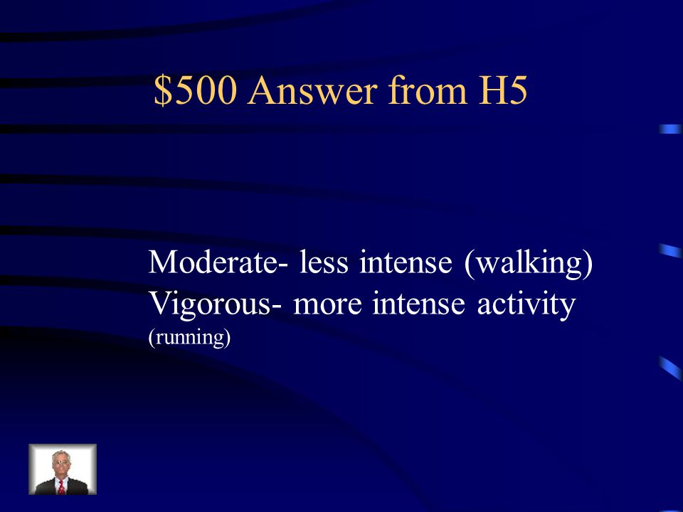$500 Question from H5 What is moderate and vigorous activity?
