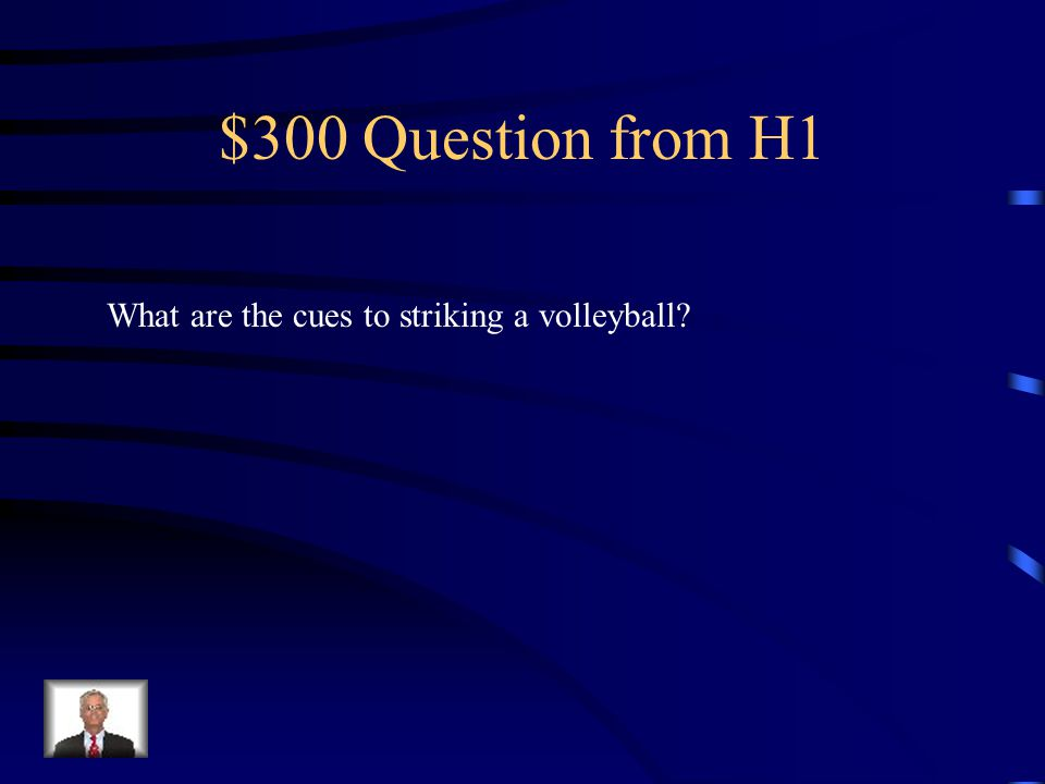 $300 Question from H1 What are the cues to striking a volleyball?