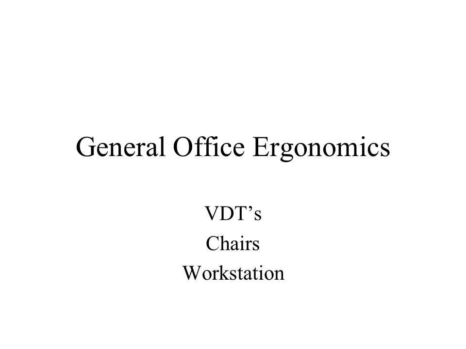 General Office Ergonomics VDT's Chairs Workstation
