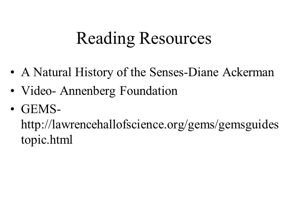 Reading Resources A Natural History of the Senses-Diane Ackerman Video- Annenberg Foundation GEMS- http://lawrencehallofscience.org/gems/gemsguides to