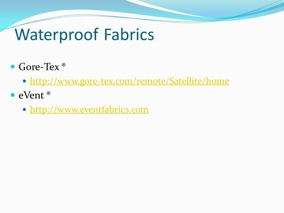Waterproof Fabrics Gore-Tex ® http://www.gore-tex.com/remote/Satellite/home eVent ® http://www.eventfabrics.com