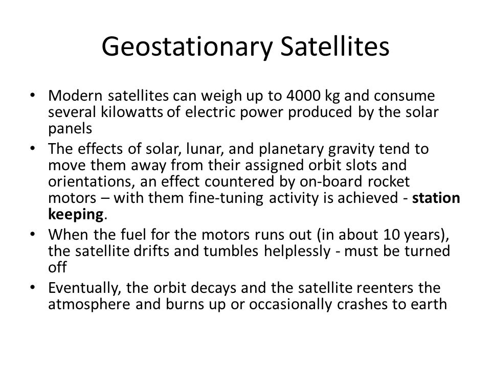 Geostationary Satellites Satellites in geostationary orbit must all occupy a single ring above the Equator and must be spaced apart to avoid harmful r