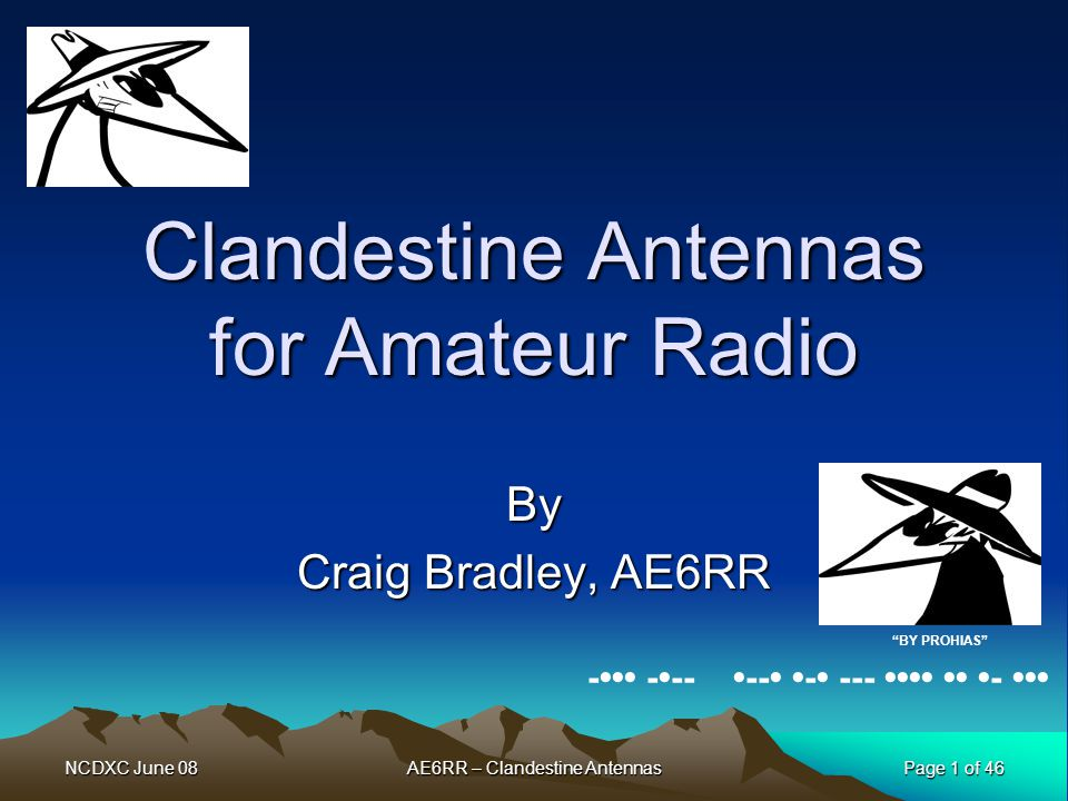 NCDXC June 08AE6RR – Clandestine AntennasPage 22 of 46 Types of Multiband Antennas Trapped Verticals –We already talked about verticals Horizontal Balanced Wire Antennas –Fan or parallel dipoles –Trapped dipoles –Doublets –G5RVs