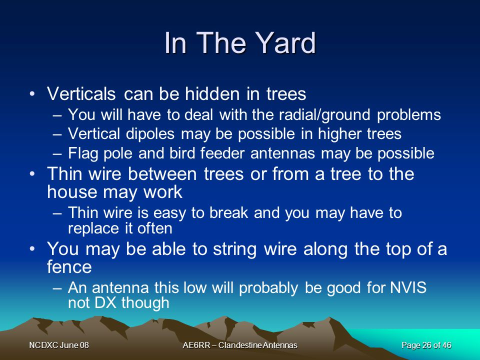 NCDXC June 08AE6RR – Clandestine AntennasPage 26 of 46 In The Yard Verticals can be hidden in trees –You will have to deal with the radial/ground prob