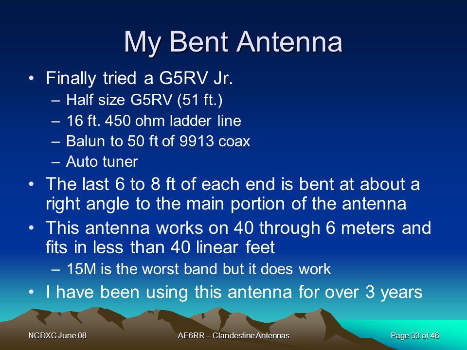 NCDXC June 08AE6RR – Clandestine AntennasPage 33 of 46 My Bent Antenna Finally tried a G5RV Jr. –Half size G5RV (51 ft.) –16 ft. 450 ohm ladder line –