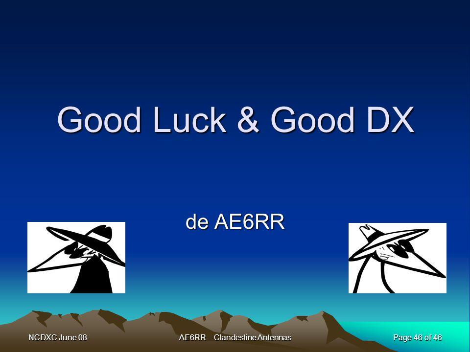 NCDXC June 08 Page 46 of 46 AE6RR – Clandestine Antennas Good Luck & Good DX de AE6RR
