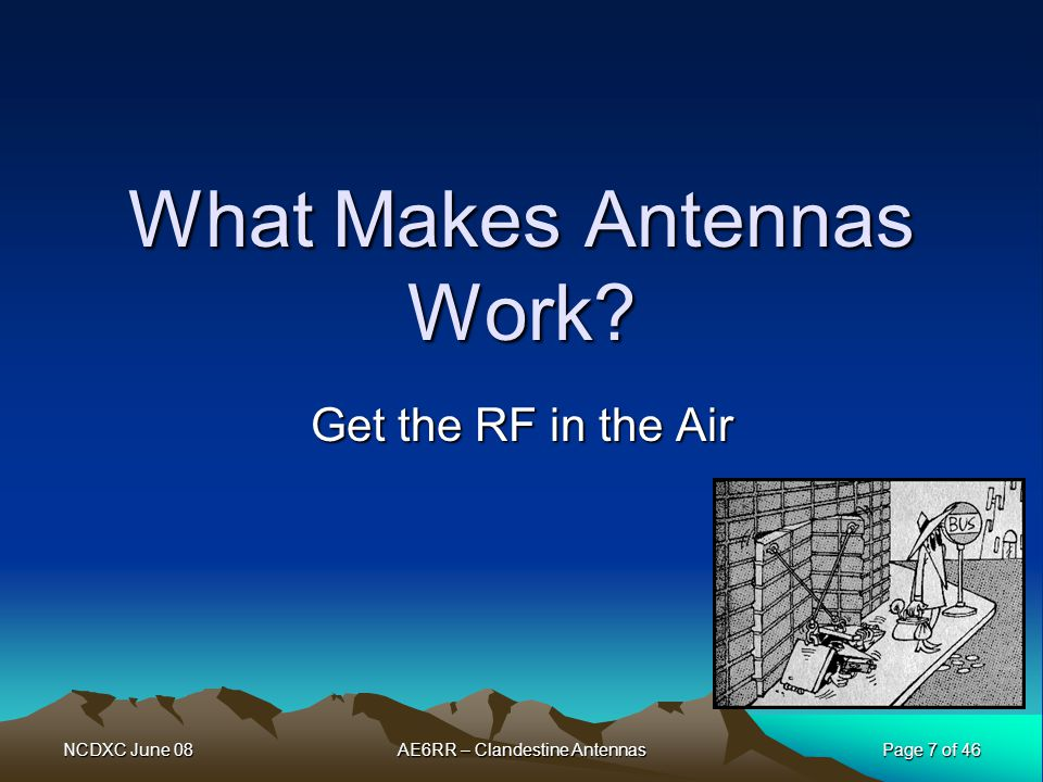 NCDXC June 08AE6RR – Clandestine AntennasPage 28 of 46 TV Antennas A TV antenna could be used as a vertical –The TV lead-in (300 ohm line) could be part of the antenna –The actual TV antenna is a capacity hat FCC regulations state that HOAs must allow TV antennas You could use a log periodic for VHF/UHF –6M, 2M, 220, 440 and 1.2 GHz –It looks like a TV antenna and will receive TV signals
