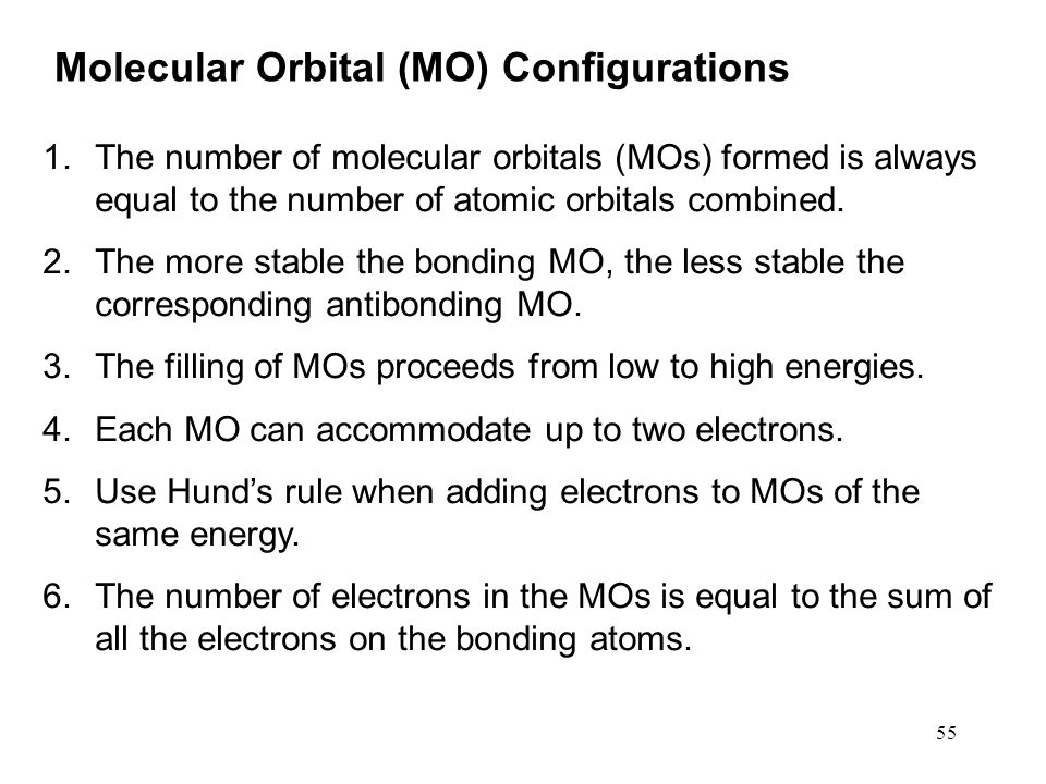 55 1.The number of molecular orbitals (MOs) formed is always equal to the number of atomic orbitals combined.
