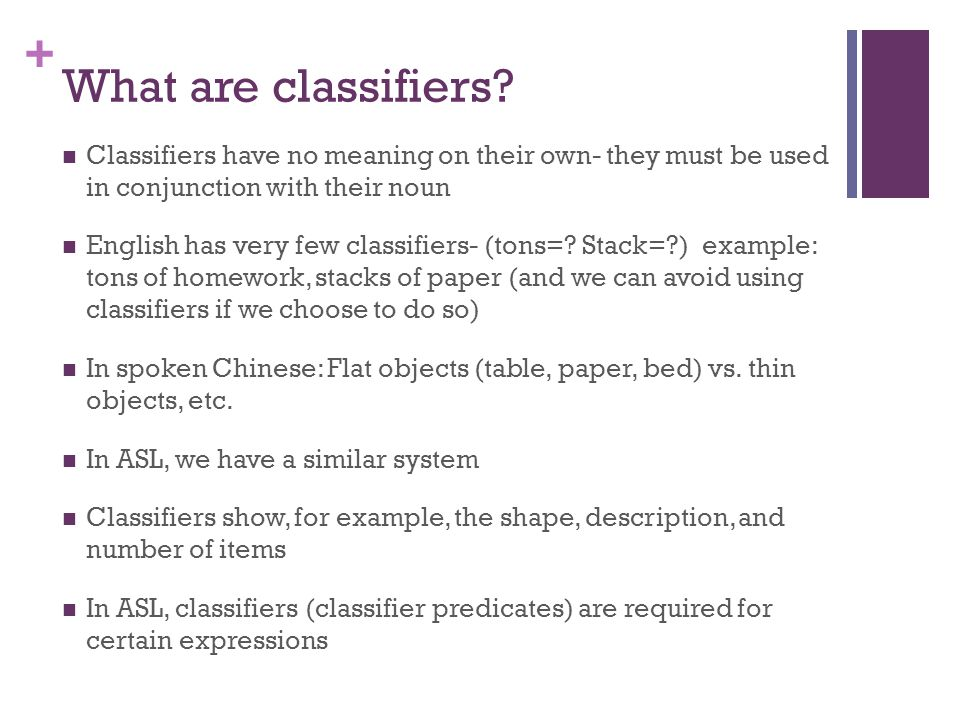 + What are classifiers? Classifiers have no meaning on their own- they must be used in conjunction with their noun English has very few classifiers- (