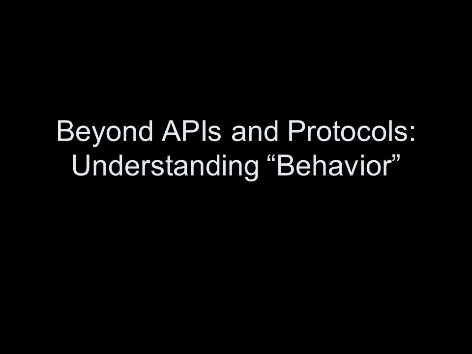 "Beyond APIs and Protocols: Understanding ""Behavior"""