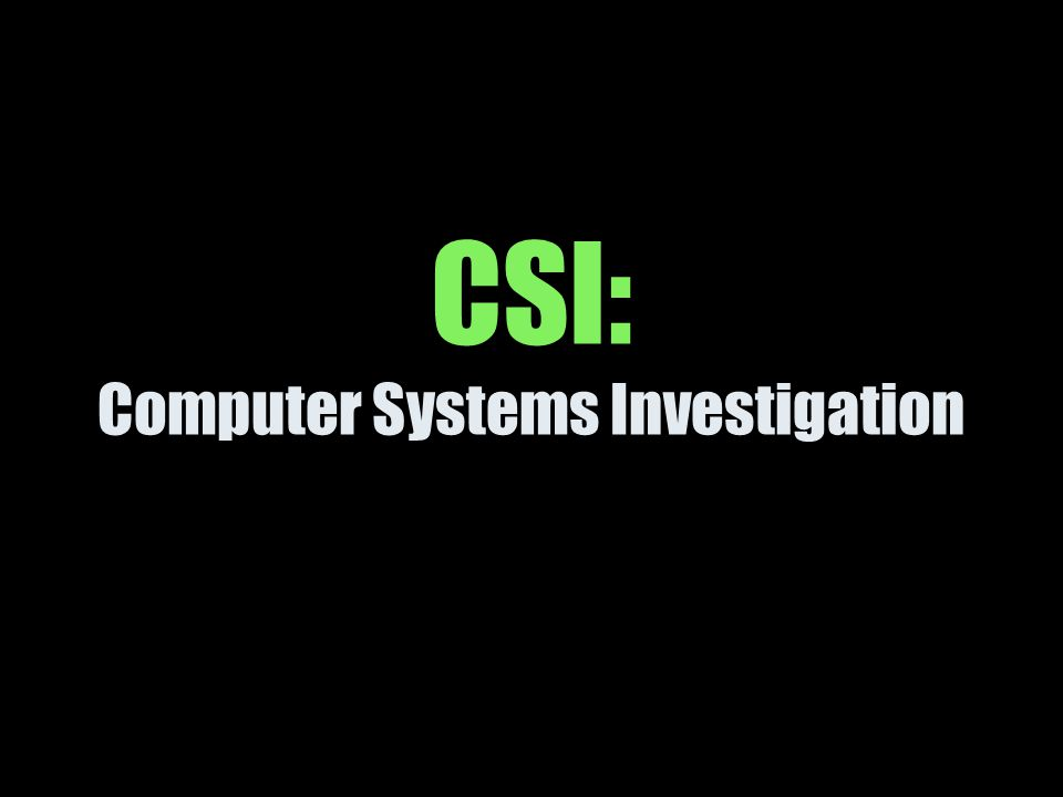 CSI: Computer Systems Investigation