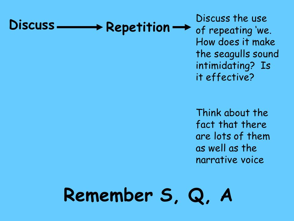 Discuss Repetition Discuss the use of repeating 'we. How does it make the seagulls sound intimidating? Is it effective? Think about the fact that ther