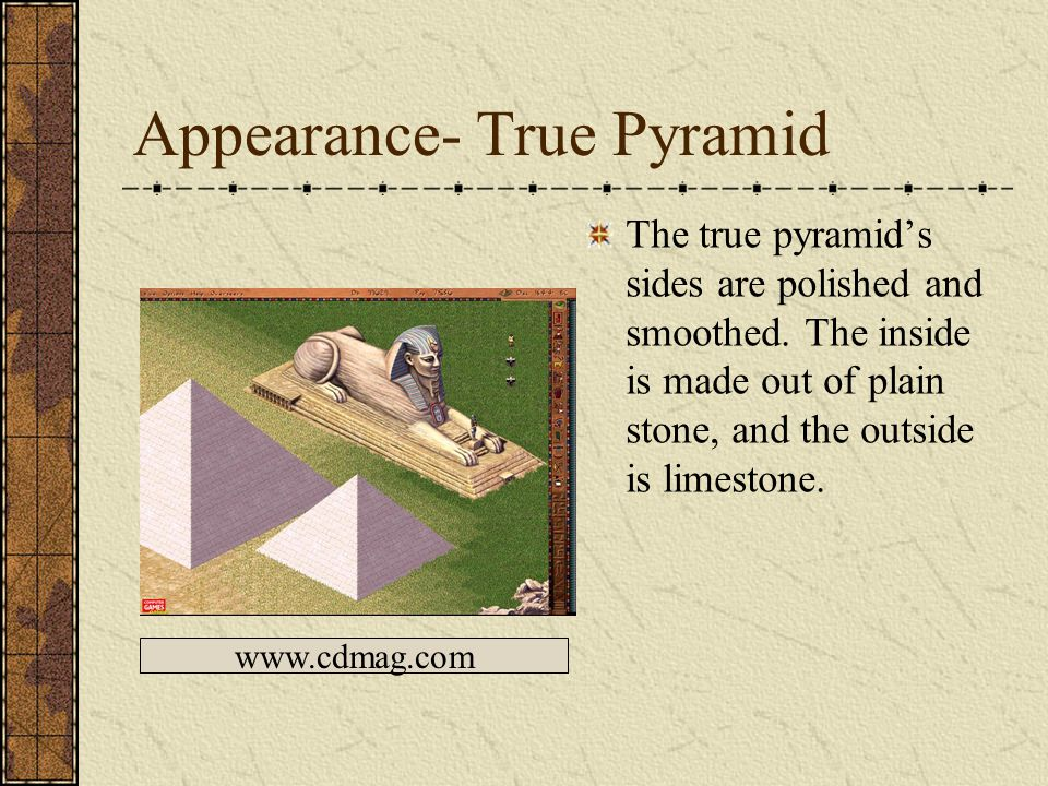 Appearance- The True Pyramid The picture to the left is a picture of a true pyramid.A true pyramid has 5 size: small, large, pyramid complex, and grand pyramid complex.The true pyramid looks like, a path to the sun. www.cybrary.org