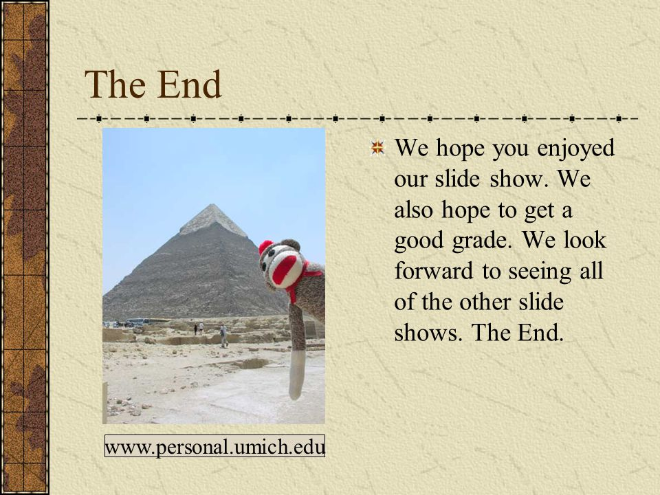 Conclusion The Great Pyramids continue to stand above all Egypt after being built thousands of years ago.