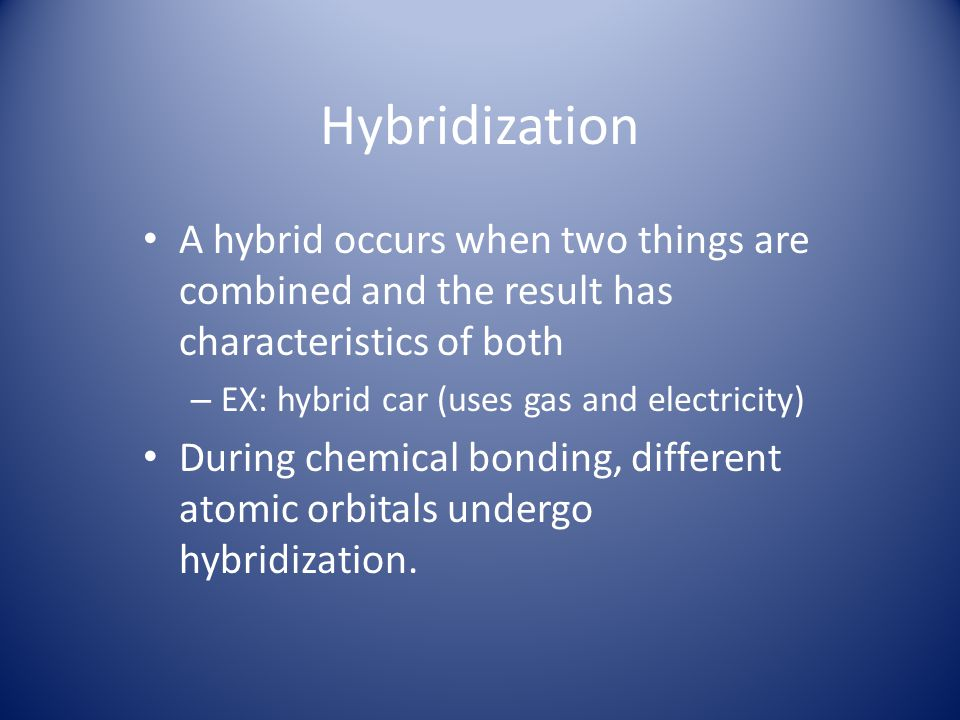 Hybridization A hybrid occurs when two things are combined and the result has characteristics of both – EX: hybrid car (uses gas and electricity) Duri