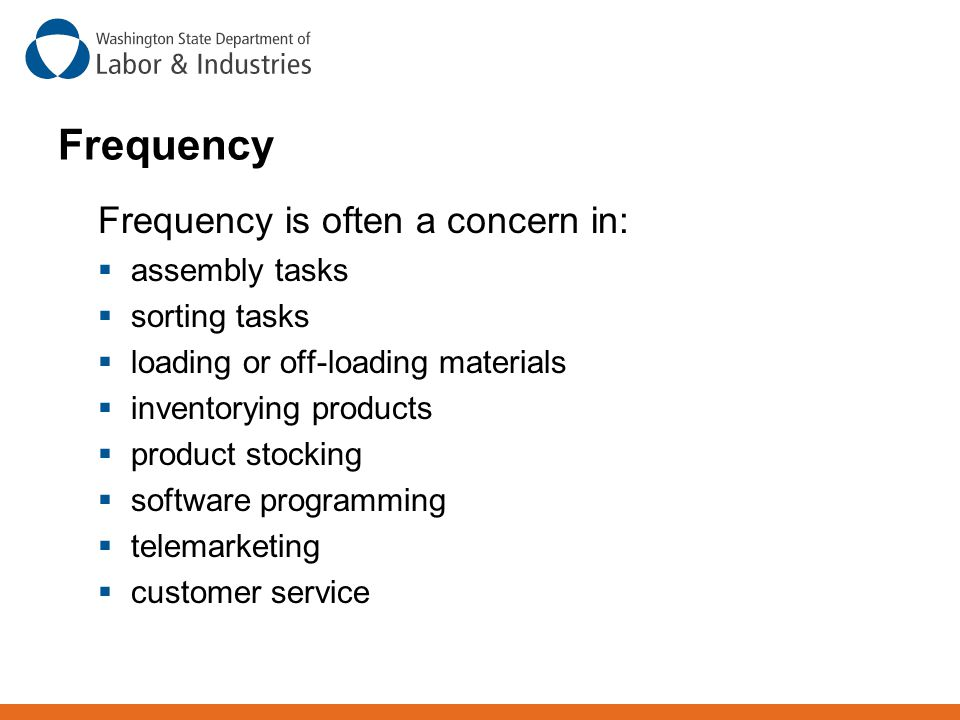Frequency Frequency is often a concern in:  assembly tasks  sorting tasks  loading or off-loading materials  inventorying products  product stock