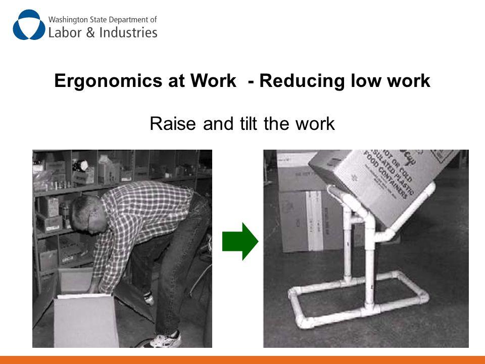 Ergonomics at Work - Reducing low work Raise and tilt the work