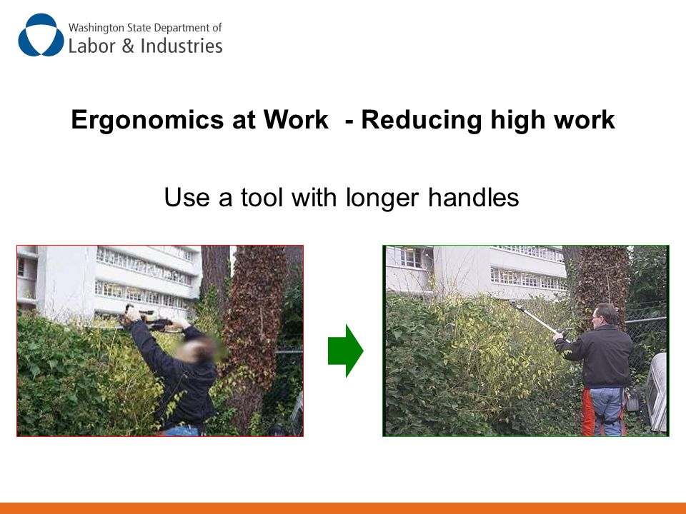 Use a tool with longer handles Ergonomics at Work - Reducing high work