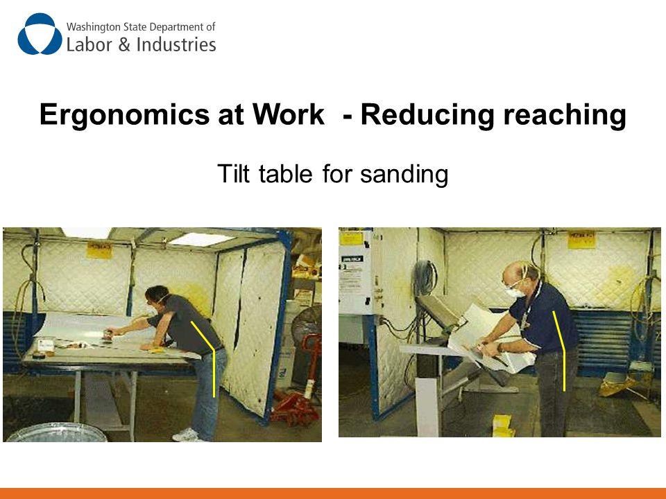 Tilt table for sanding Ergonomics at Work - Reducing reaching