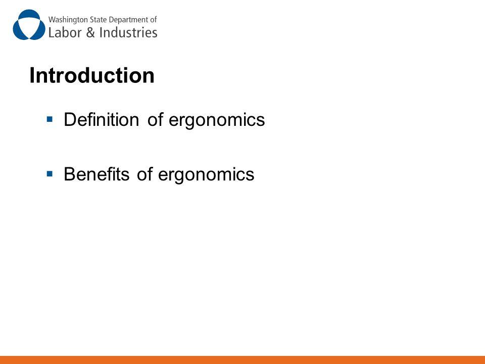 Introduction  Definition of ergonomics  Benefits of ergonomics