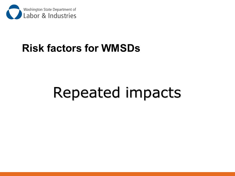 Risk factors for WMSDs Repeated impacts