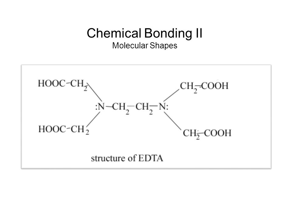 From the model of EDTA we can infer that the 3-Dimensional structure of a molecule determines its __________ the structure displays many molecular properties: Skeletal structure Bonding Shape Bond theory allows you to predict the shapes of molecules