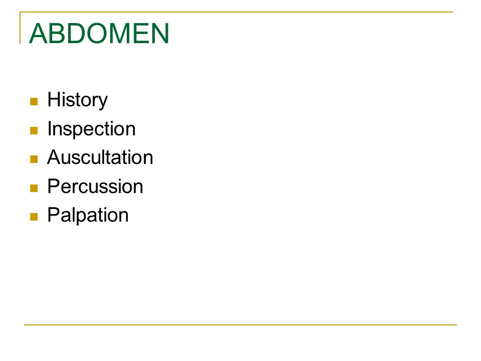 ABDOMEN History Inspection Auscultation Percussion Palpation