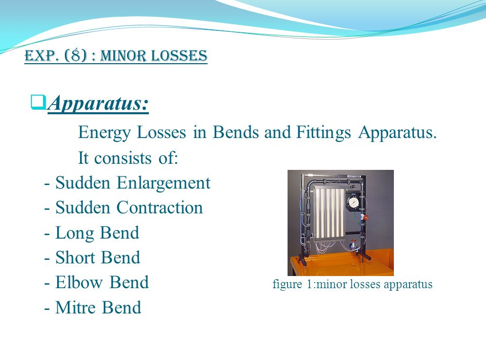 Exp. (8) : Minor Losses Figure 2 : Schematic drawing of the energy-loss apparatus