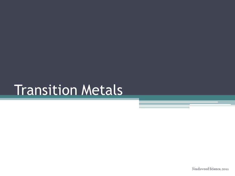 Transition Metals To understand the properties of transition metals Monday, May 04, 2015