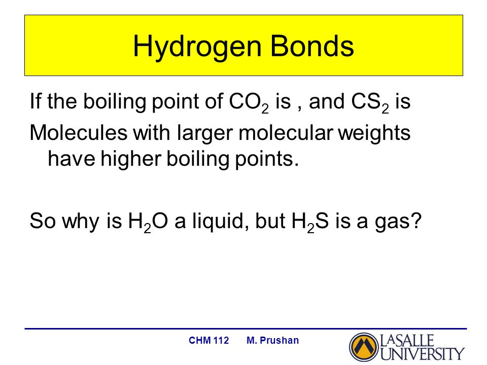 CHM 112 M. Prushan If the boiling point of CO 2 is, and CS 2 is Molecules with larger molecular weights have higher boiling points. So why is H 2 O a