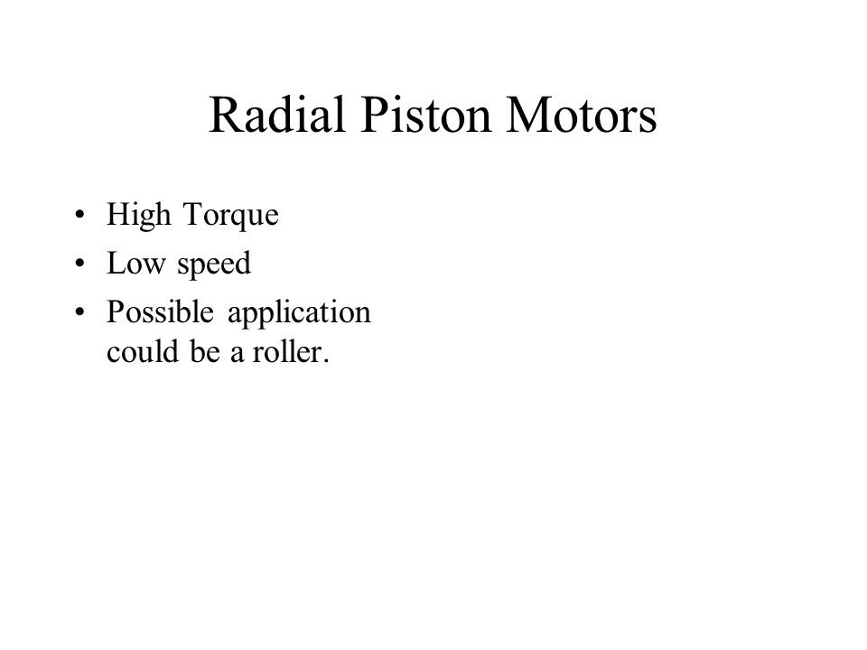 Radial Piston Motors High Torque Low speed Possible application could be a roller.