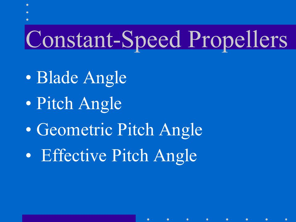Constant-Speed Propellers Blade Angle Pitch Angle Geometric Pitch Angle Effective Pitch Angle