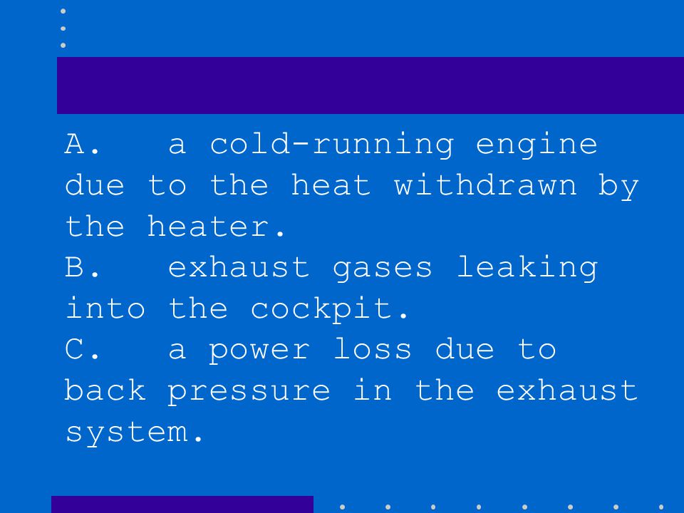 A.a cold-running engine due to the heat withdrawn by the heater.