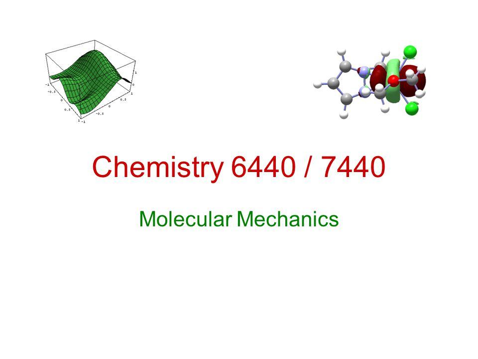 Chemistry 6440 / 7440 Molecular Mechanics