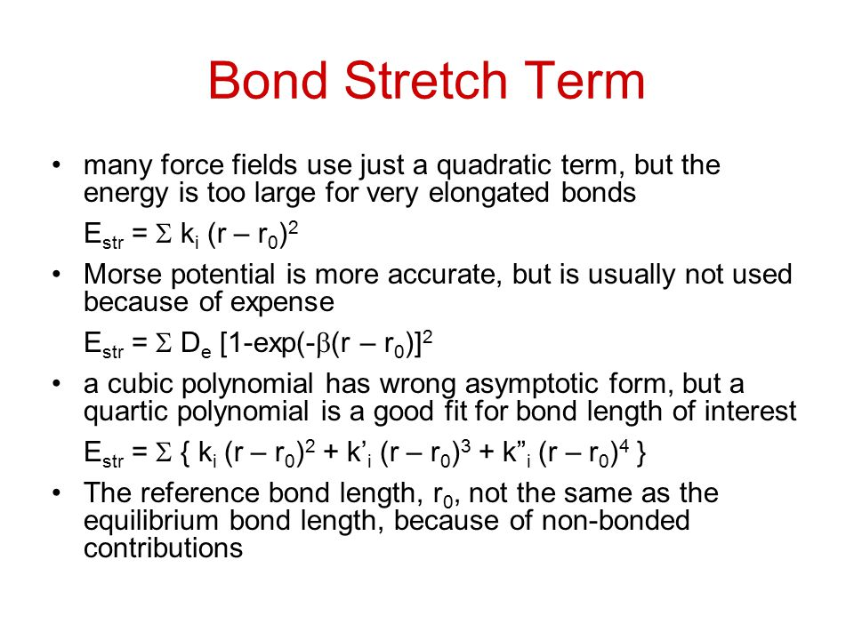Hydrogen Bonding Interactions some force fields add extra term E Hbond =  A r ij -12 - C r ij -10 –however, this requires hydrogen bonds to be identified before the calculation is carried out other force fields just use a balance between electrostatic and non-bonded terms