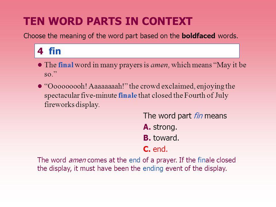 "TEN WORD PARTS IN CONTEXT The final word in many prayers is amen, which means ""May it be so."" ""Ooooooooh! Aaaaaaaah!"" the crowd exclaimed, enjoying th"