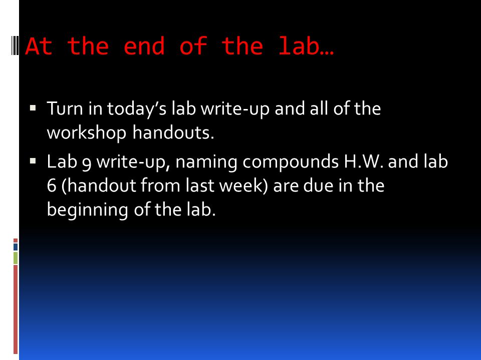 At the end of the lab…  Turn in today's lab write-up and all of the workshop handouts.