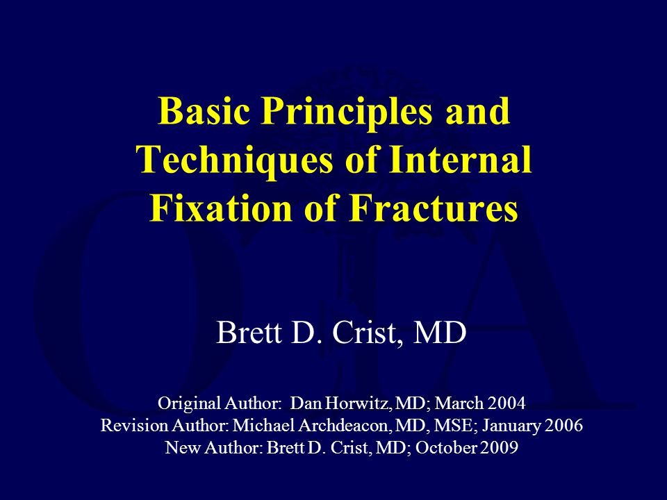 Basic Principles and Techniques of Internal Fixation of Fractures Brett D.