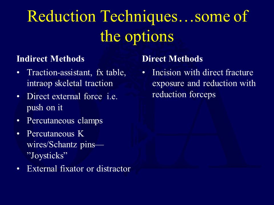 Reduction Techniques…some of the options Indirect Methods Traction-assistant, fx table, intraop skeletal traction Direct external force i.e. push on i