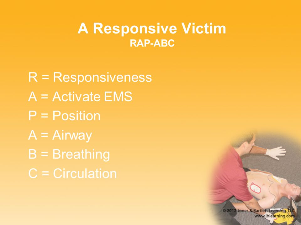 A Responsive Victim RAP-ABC R = Responsiveness A = Activate EMS P = Position A = Airway B = Breathing C = Circulation