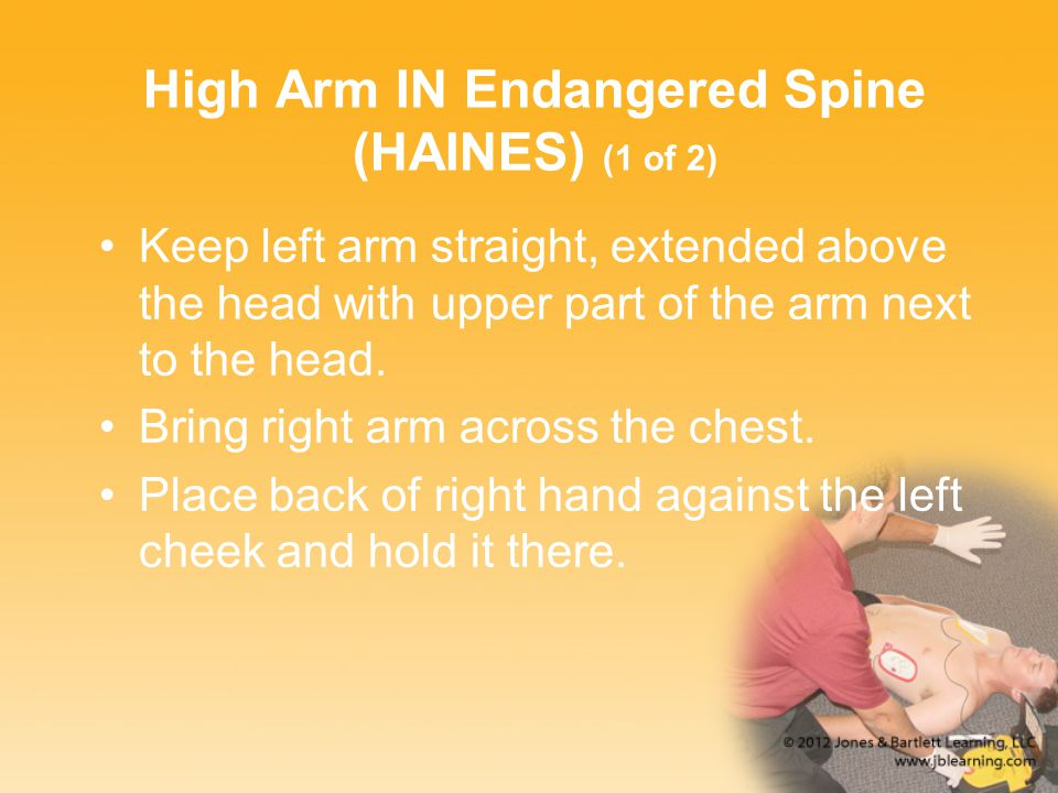 High Arm IN Endangered Spine (HAINES) (1 of 2) Keep left arm straight, extended above the head with upper part of the arm next to the head.