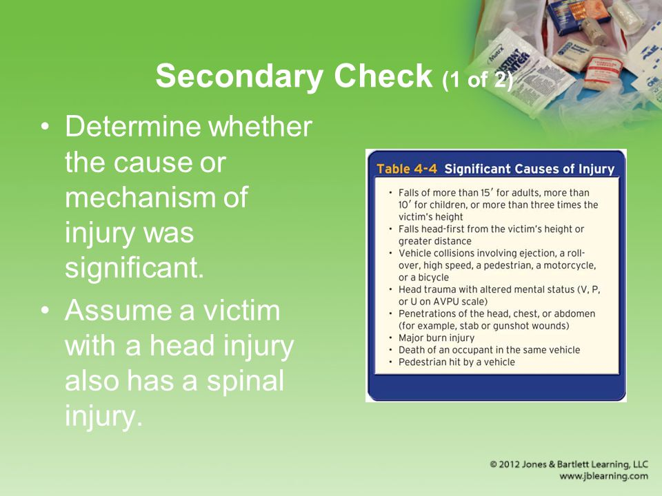 Secondary Check (1 of 2) Determine whether the cause or mechanism of injury was significant.