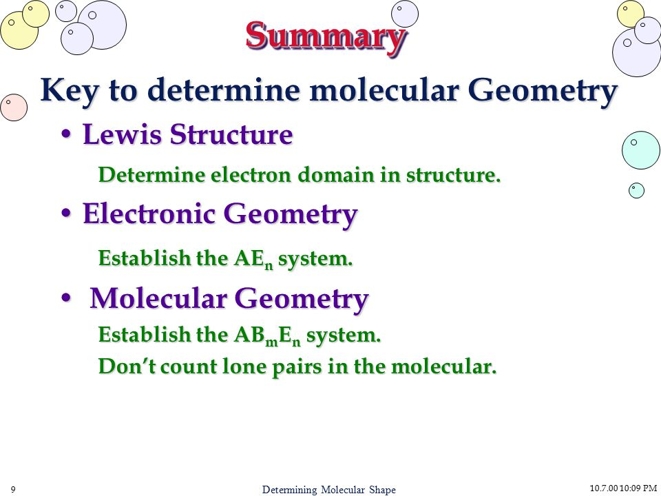 10.7.00 10:09 PM 9 Determining Molecular Shape SummarySummary Key to determine molecular Geometry Lewis Structure Lewis Structure Determine electron d