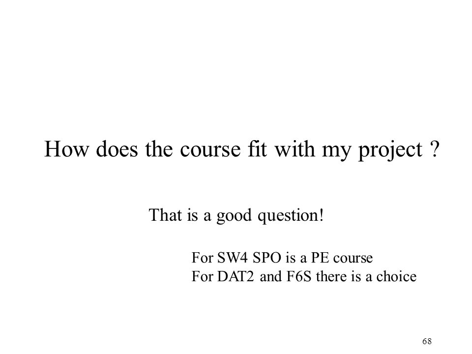 68 How does the course fit with my project .That is a good question.