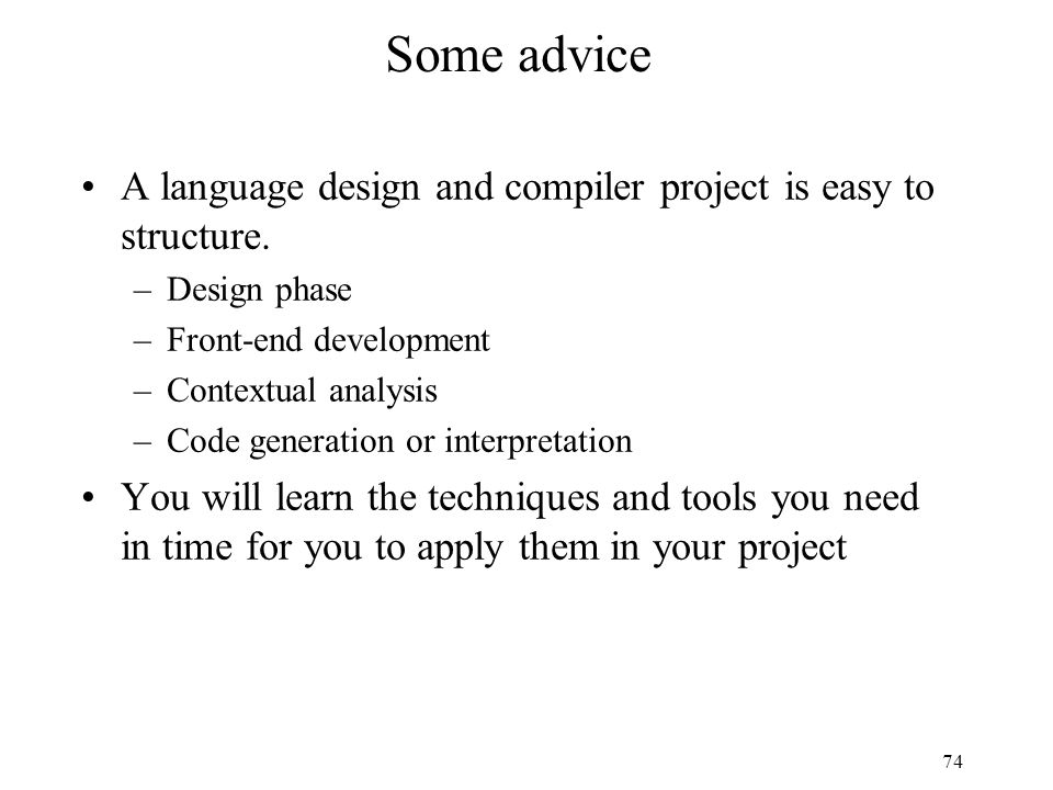 74 Some advice A language design and compiler project is easy to structure.