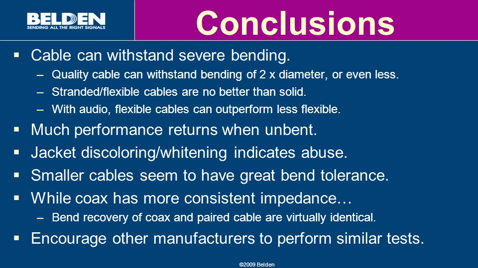 ©2009 Belden Conclusions  Cable can withstand severe bending.