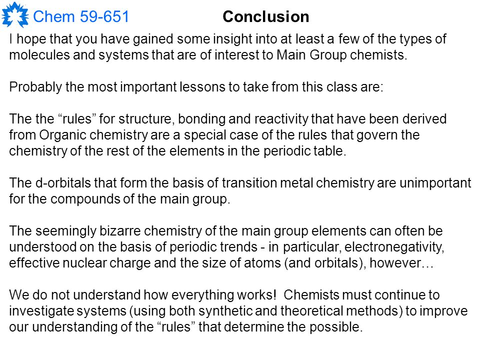 Chem 59-651 I hope that you have gained some insight into at least a few of the types of molecules and systems that are of interest to Main Group chemists.